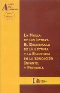 Portada de LA MAGIA DE LAS LETRAS: EL DESARROLLO DE LA LECTURA Y ESCRITURA EN LA EDUCACION INFANTIL Y PRIMARIA