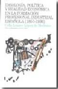 Portada de IDEOLOGIA, POLITICA Y REALIDAD ECONOMICA EN LA FORMACION PROFESIONAL INDUSTRIAL ESPAÑOLA