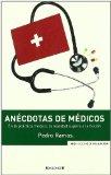 Portada de ANECDOTAS DE MEDICOS: EN LA PRACTICA, LA REALIDAD SUPERA LA FICCION