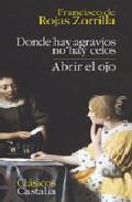 Portada de DONDE HAY AGRAVIOS NO HAY CELOS; ABRIR EL OJO