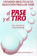 Portada de UNIDADES DIDACTICAS DE EDUCACION FISICA DE BASE: EL PASE Y EL TIRO