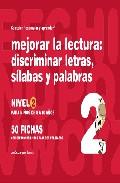 Portada de MEJORAR LA LECTURA 2 DISCRIMINAR LETRAS, SILABAS Y PALABRAS