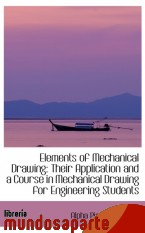 Portada de ELEMENTS OF MECHANICAL DRAWING: THEIR APPLICATION AND A COURSE IN MECHANICAL DRAWING FOR ENGINEERING