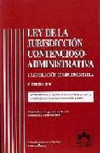 Portada de LEY DE LA JURISDICCION CONTENCIOSO-ADMINISTRATIVA Y LEGISLACION COMPLEMENTARIA: COMENTARIOS Y JURISPRUDENCIA ADAPTADA A LA LEY 13/2009 DE LA OFICINA JUDICIAL