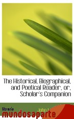 Portada de THE HISTORICAL, BIOGRAPHICAL, AND POETICAL READER, OR, SCHOLAR`S COMPANION