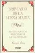 Portada de BREVIARIO DE LA BUENA MAGIA: RECETAS MAGICAS RECOGIDAS DE LA VOZ POPULAR