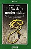 Portada de EL FIN DE LA MODERNIDAD: NIHILISMO Y HERMENEUTICA EN LA CULTURA POSTMODERNA