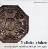 Portada de TRADICION Y FUTURO: LA UNIVERSIDAD DE VALLADOLID A TRAVES DE NUEVE SIGLOS