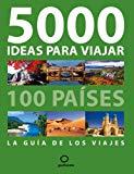 Portada de 5000 IDEAS PARA VIAJAR: 100 PAISES: LA GUIA DE LOS VIAJES