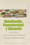 Portada de GLOBALIZACION, POSMODERNIDAD Y EDUCACION