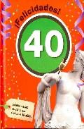 Portada de ¡FELICIDADES! 40: EL LIBRO DE LAS MUJERES QUE CUMPLEN 40 AÑOS