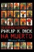 Portada de DESGRACIADAMENTE PHILIP K. DICK HA MUERTO