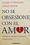 Portada de NO SE OBSESIONE CON EL AMOR / DO NOT BECOME OBSESSED WITH LOVE: CUANDO LA PASI¢N TE CONVIERTE EN PRISIONERO / WHEN PASSION MAKES YOU A PRISONER