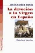 Portada de LA DEVOCION A LA VIRGEN EN ESPAÑA: HISTORIAS Y LEYENDAS