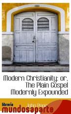 Portada de MODERN CHRISTIANITY: OR, THE PLAIN GOSPEL MODERNLY EXPOUNDED