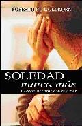 Portada de SOLEDAD, NUNCA MAS: RECONCILIANDOSE CON EL AMOR
