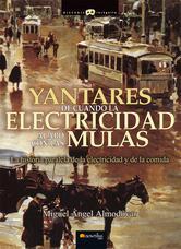 Portada de YANTARES DE CUANDO LA ELECTRICIDAD ACABÓ CON LAS MULAS