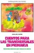 Portada de CUENTOS PARA LAS TRANSVERSALES EN PRIMARIA: MATERIAL DIDACTICO PARA EDUCAR EN VALORES
