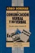 Portada de COMO DOMINAR LA COMUNICACION VERBAL Y NO VERBAL