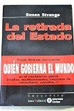 Portada de LA RETIRADA DEL ESTADO: LA DIFUSION DEL PODER EN LA ECONOMIA MUNDIAL