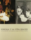 Portada de SOROLLA Y LA OTRA IMAGEN: EN LA COLECCION DE FOTOGRAFIA DEL MUSEOSOROLLA