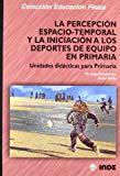 Portada de LA PERCEPCION ESPACIO-TEMPORAL Y LA INICIACION A LOS DEPORTES DE EQUIPO EN PRIMARIA: UNIDADES DIDACTICAS PARA PRIMARIA