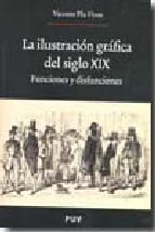 Portada de ILUSTRACION GRAFICA DEL SIGLO XIX: FUNCIONES Y DISFUNCIONES