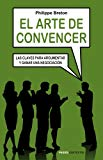Portada de EL ARTE DE CONVENCER: LAS CLAVES PARA ARGUMENTAR Y GANAR UNA NEGOCIACION