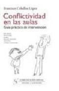 Portada de CONFLICTIVIDAD EN LAS AULAS: GUIA PRACTICA DE INTERVENCION