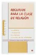 Portada de RECURSOS PARA LA CLASE DE RELIGION: LA BIBLIA, JESUCRISTO, LA IGLESIA, LA VIDA DE LOS CRISTIANOS
