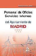 Portada de PERSONAL DE OFICIOS SERVICIOS INTERNOS DEL AYUNTAMIENTO DE MADRID. TEMARIO PRACTICO Y TEST
