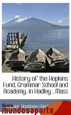 Portada de HISTORY OF THE HOPKINS FUND, GRAMMAR SCHOOL AND ACADEMY, IN HADLEY , MASS