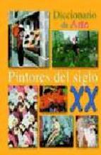 Portada de PINTORES DEL SIGLO XX: DICCIONARIO DE ARTE