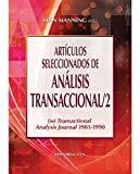 Portada de ARTICULOS SELECCIONADOS DE ANALISIS TRANSACCIONAL / 2; DEL TRANSACTIONAL ANALYSIS JOURNAL 1981-1990