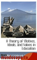 Portada de A THEORY OF MOTIVES, IDEALS, AND VALUES IN EDUCATION