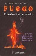 Portada de ANTIGUA SABIDURIA DEL FUEGO: EL DESTINO FINAL DEL MUNDO. EL GRAN LIBRO DE LOS MISTERIOS REVELADOS