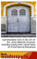 Portada de SUPRAMUNDANE FACTS IN THE LIFE OF REV. JESSE BABCOCK FERGUSON: INCLUDING TWENTY YEARS` OBSERVATION O