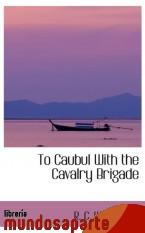 Portada de TO CAUBUL WITH THE CAVALRY BRIGADE