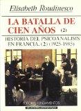 Portada de LA BATALLA DE CIEN AÑOS: HISTORIA DEL PSICOANALISIS EN FRANCIA, 1925-1985