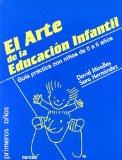 Portada de EL ARTE DE LA EDUCACION INFANTIL: GUIA PRACTICA CON NIÑOS DE 0 A 6 AÑOS