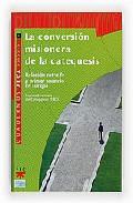 Portada de LA CONVERSION MISIONERA DE LA CATEQUESIS. RELACION ENTRE FE Y PRIMER ANUNCIO EN EUROPA