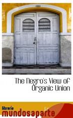 Portada de THE NEGRO`S VIEW OF ORGANIC UNION