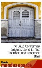 Portada de THE LAWS CONCERNING RELIGIOUS WORSHIP: ALSO MORTMAIN AND CHARITABLE USES