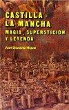 Portada de CASTILLA-LA MANCHA: MAGIA, SUPERSTICION Y LEYENDA