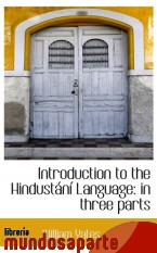 Portada de INTRODUCTION TO THE HINDUSTÁNÍ LANGUAGE: IN THREE PARTS
