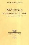 Portada de MONEDAS ACUÑADAS EN EL AIRE: ANTOLOGIA POETICA, 1963-2000