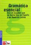 Portada de GRAMATICA ESENCIAL: CON EL ESPAÑOL QUE SE HABLA HOY EN ESPAÑA Y EN AMERICA LATINA