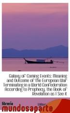 Portada de GALAXY OF COMING EVENTS: MEANING AND OUTCOME OF THE EUROPEAN WAR TERMINATING IN A WORLD CONFEDERATIO