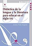 Portada de DIDACTICA DE LA LENGUA Y LA LITERATURA PARA EDUCAR EN EL SIGLO XXI