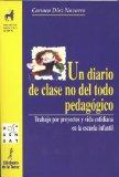 Portada de UN DIARIO DE CLASE NO DEL TODO PEDAGOGICO : TRABAJO POR PROYECTOSY VIDA COTIDIANA EN LA ESCUELA INFANTIL